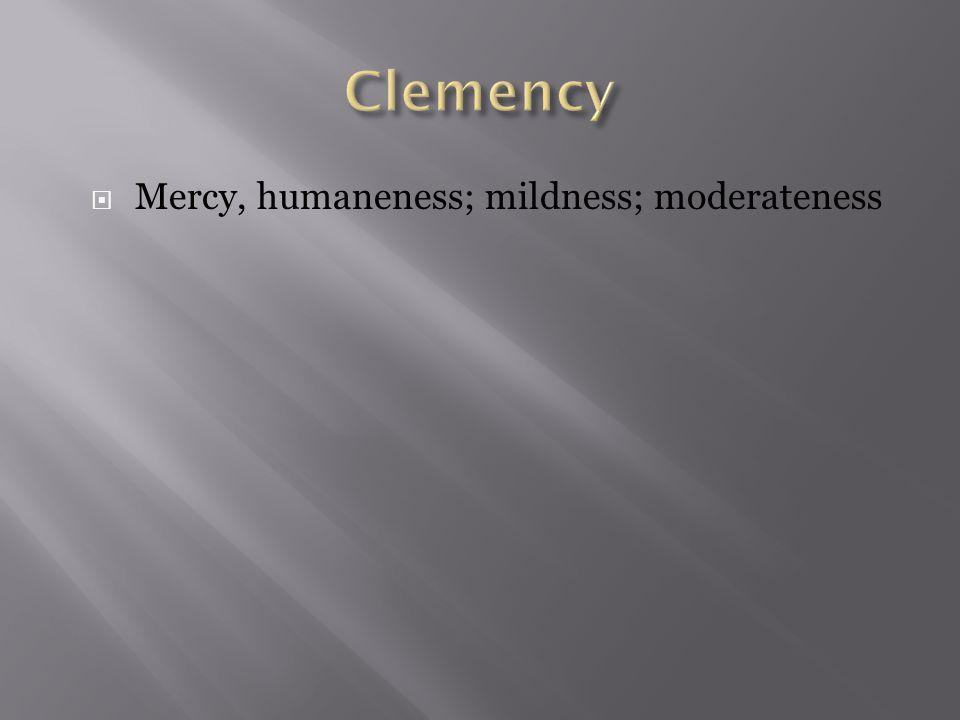  Mercy, humaneness; mildness; moderateness