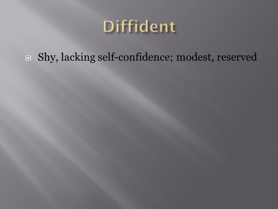  Shy, lacking self-confidence; modest, reserved