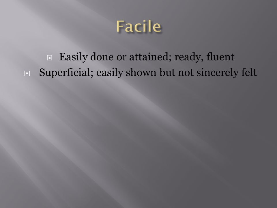  Easily done or attained; ready, fluent  Superficial; easily shown but not sincerely felt