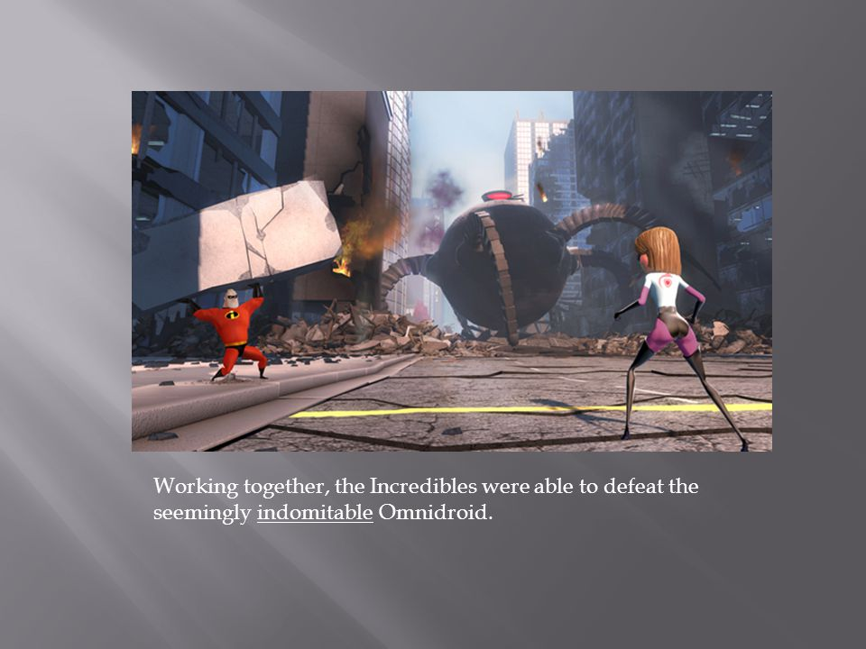 Working together, the Incredibles were able to defeat the seemingly indomitable Omnidroid.