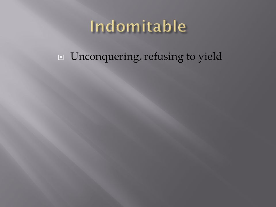  Unconquering, refusing to yield