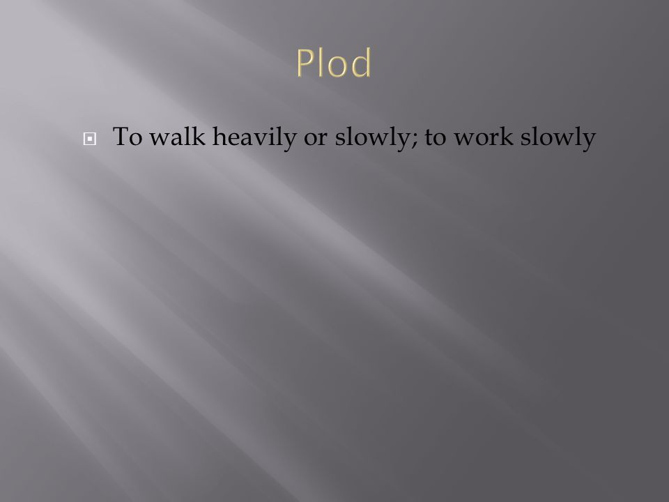  To walk heavily or slowly; to work slowly