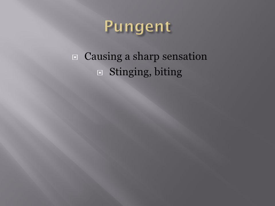  Causing a sharp sensation  Stinging, biting