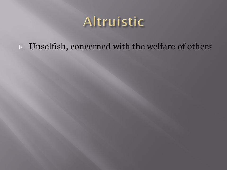  Unselfish, concerned with the welfare of others