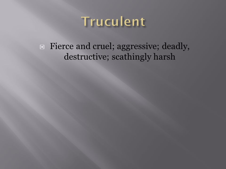  Fierce and cruel; aggressive; deadly, destructive; scathingly harsh