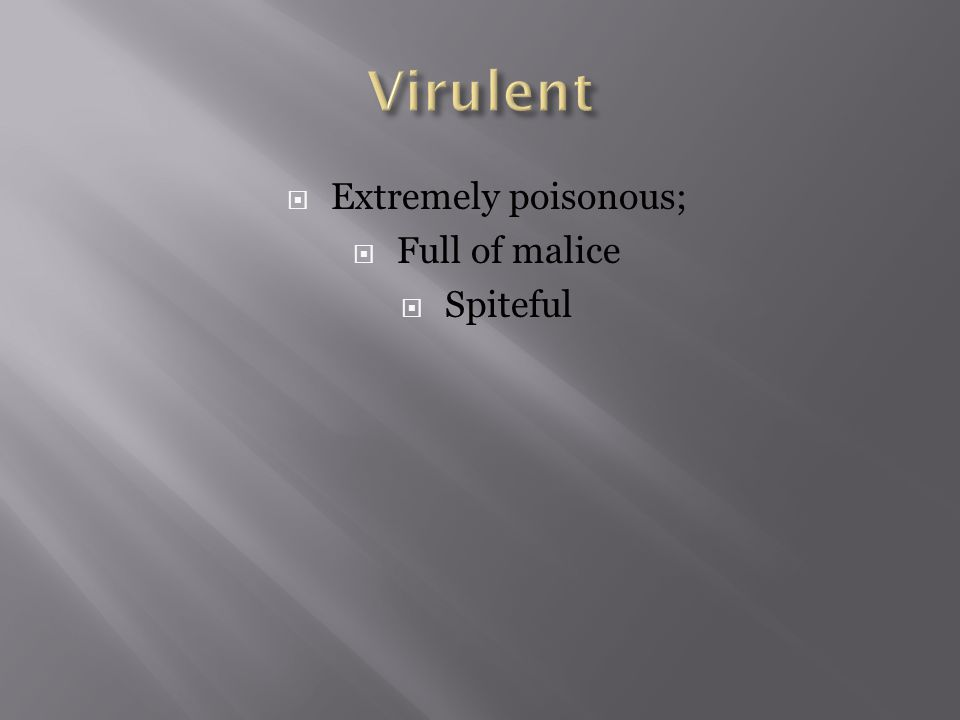  Extremely poisonous;  Full of malice  Spiteful