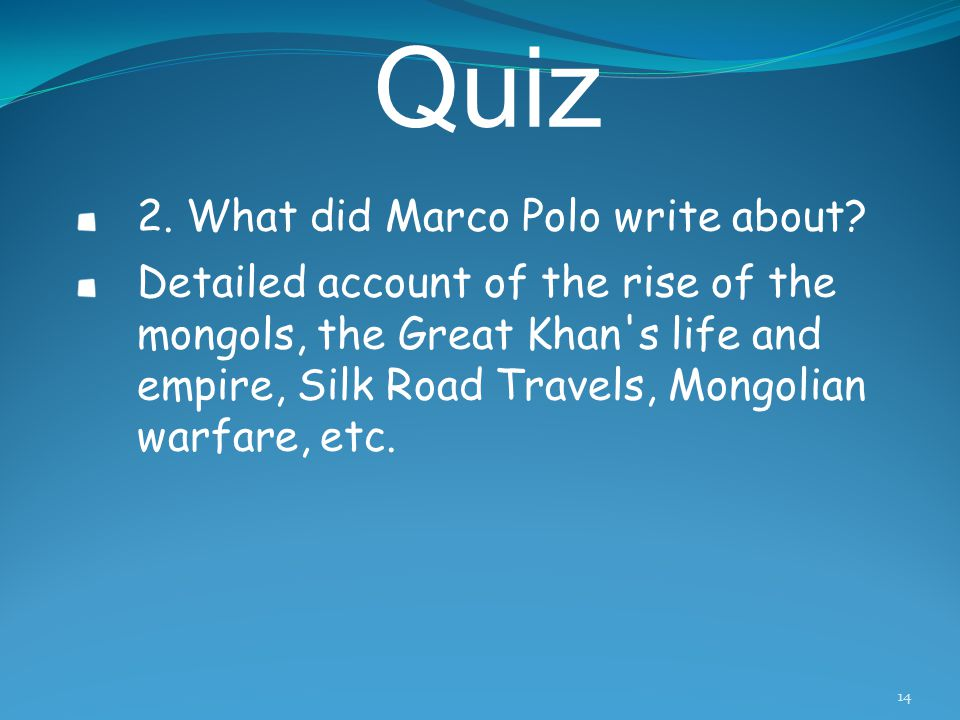 Quiz 1. What were Marco Polo's accounts of his travels called? The Travels of Marco Polo 13