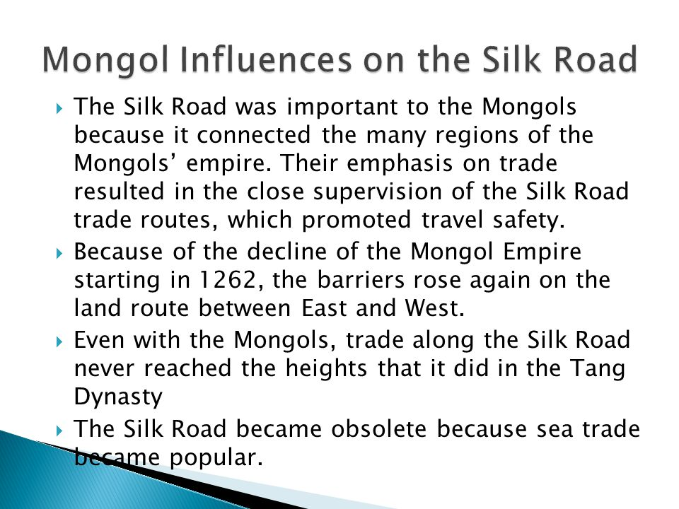  The Silk Road was important to the Mongols because it connected the many regions of the Mongols' empire.