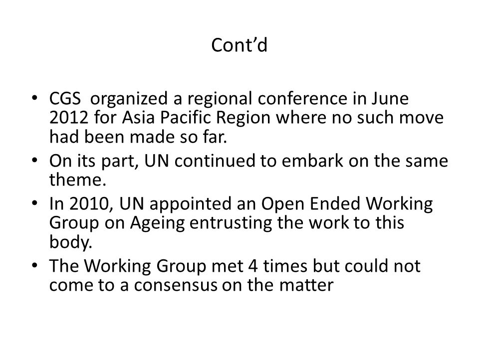 Cont'd CGS organized a regional conference in June 2012 for Asia Pacific Region where no such move had been made so far. On its part, UN continued to
