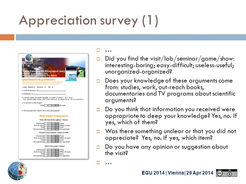 EGU 2014 | Vienna| 29 Apr 2014 Appreciation survey (1)  …  Did you find the visit/lab/seminar/game/show: interesting-boring; easy-difficult; useless-useful; unorganized-organized.