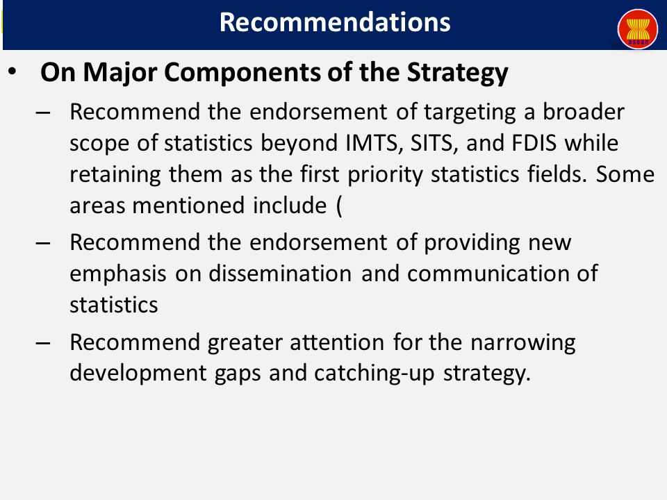 Recommendations On Major Components of the Strategy – Recommend the endorsement of targeting a broader scope of statistics beyond IMTS, SITS, and FDIS while retaining them as the first priority statistics fields.