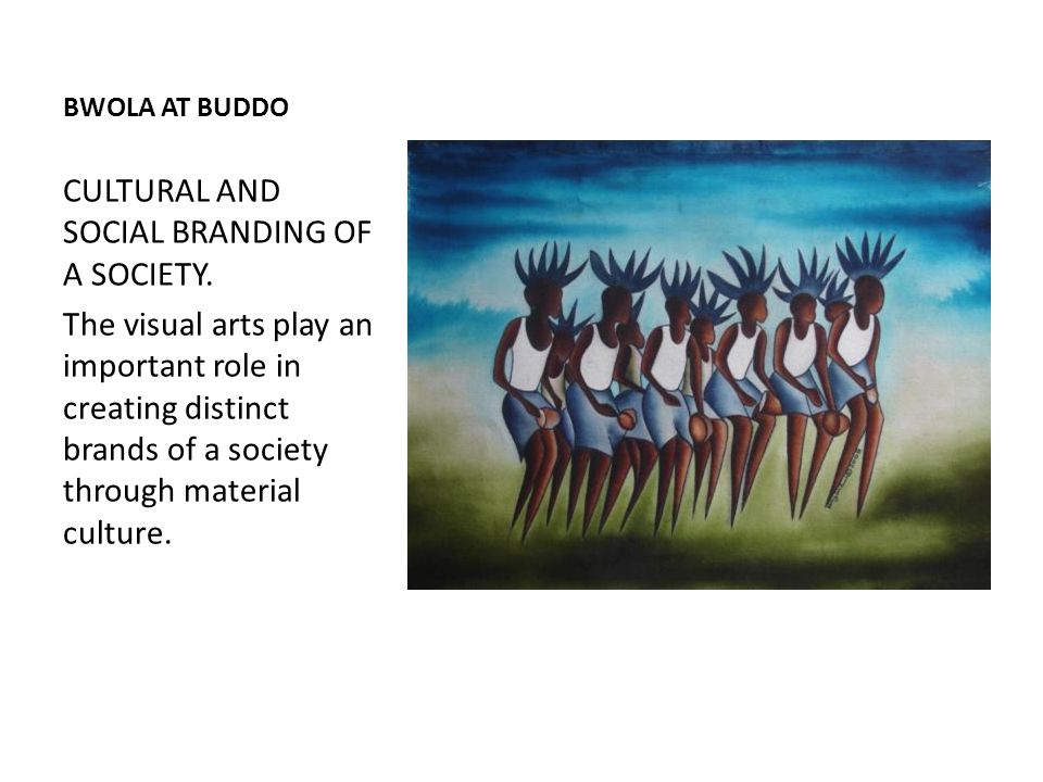 BWOLA AT BUDDO CULTURAL AND SOCIAL BRANDING OF A SOCIETY.