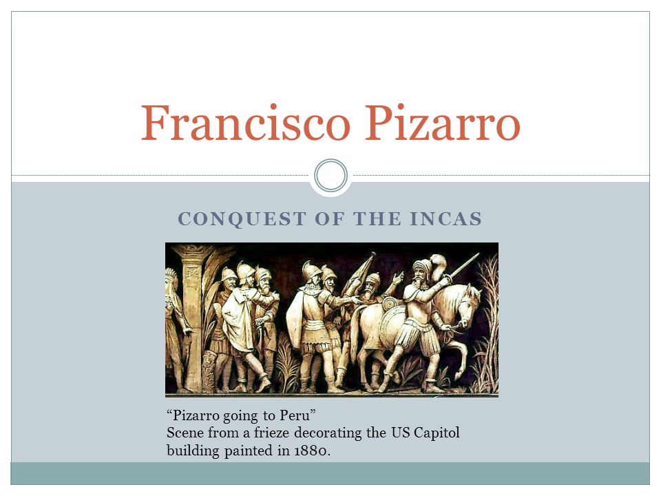 """CONQUEST OF THE INCAS Francisco Pizarro """"Pizarro going to Peru"""" Scene from a frieze decorating the US Capitol building painted in 1880."""