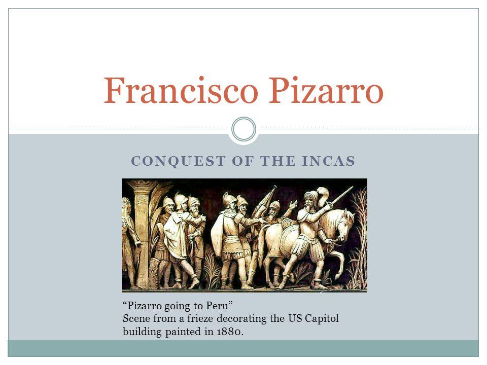 Francisco Pizarro BACKGROUND Pizarro was born in Trujillo, Spain in 1474.