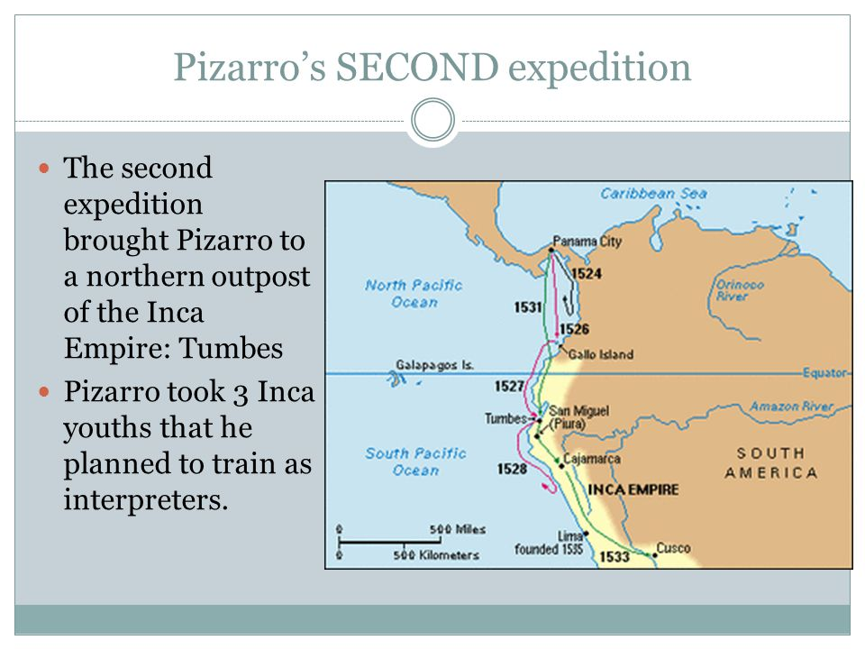 Pizarro's SECOND expedition The second expedition brought Pizarro to a northern outpost of the Inca Empire: Tumbes Pizarro took 3 Inca youths that he