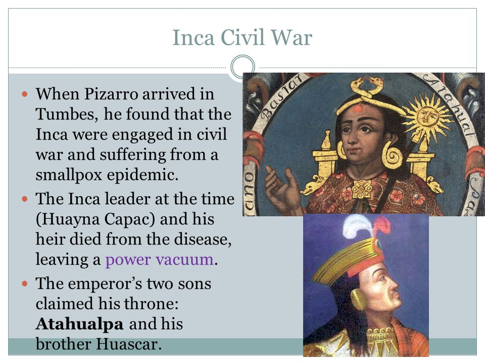 Atahualpa wins Atahualpa controlled his father's army and camped in modern- day Ecuador and Colombia.