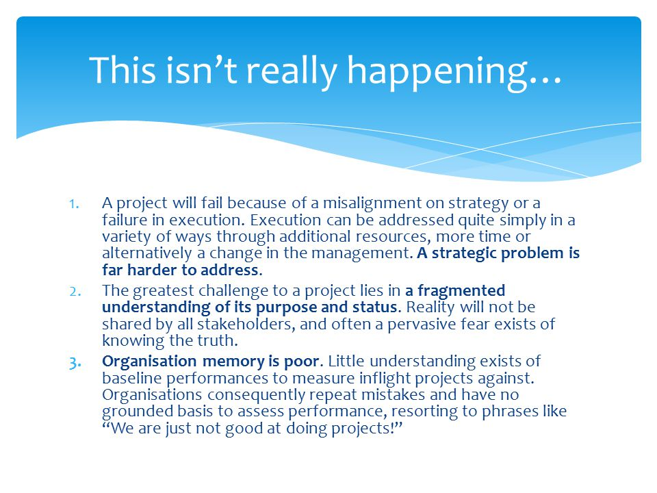 1.A project will fail because of a misalignment on strategy or a failure in execution.
