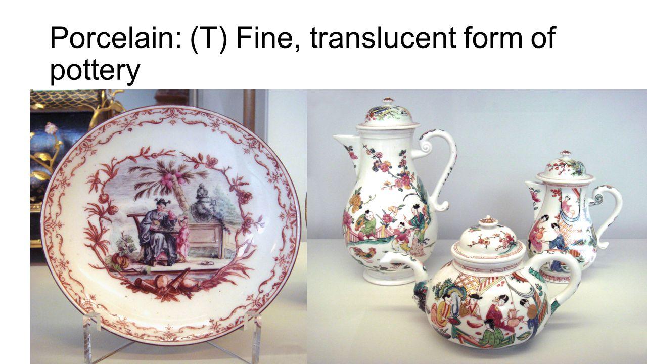 Porcelain: (T) Fine, translucent form of pottery