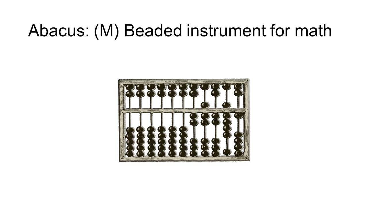 Abacus: (M) Beaded instrument for math