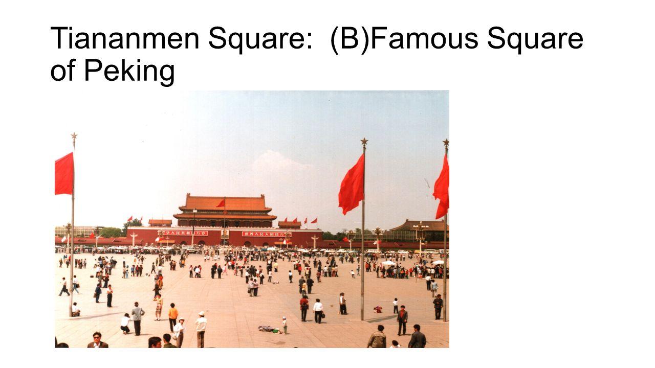 Tiananmen Square: (B)Famous Square of Peking