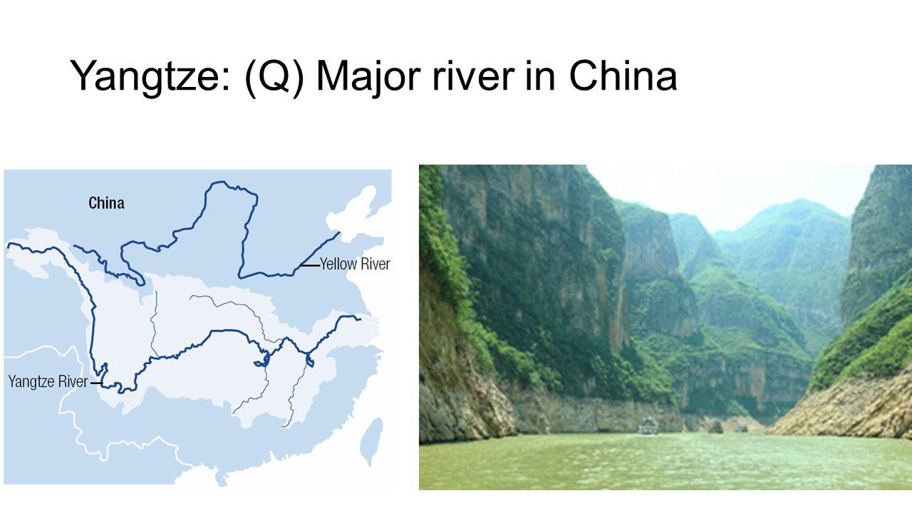 Yangtze: (Q) Major river in China