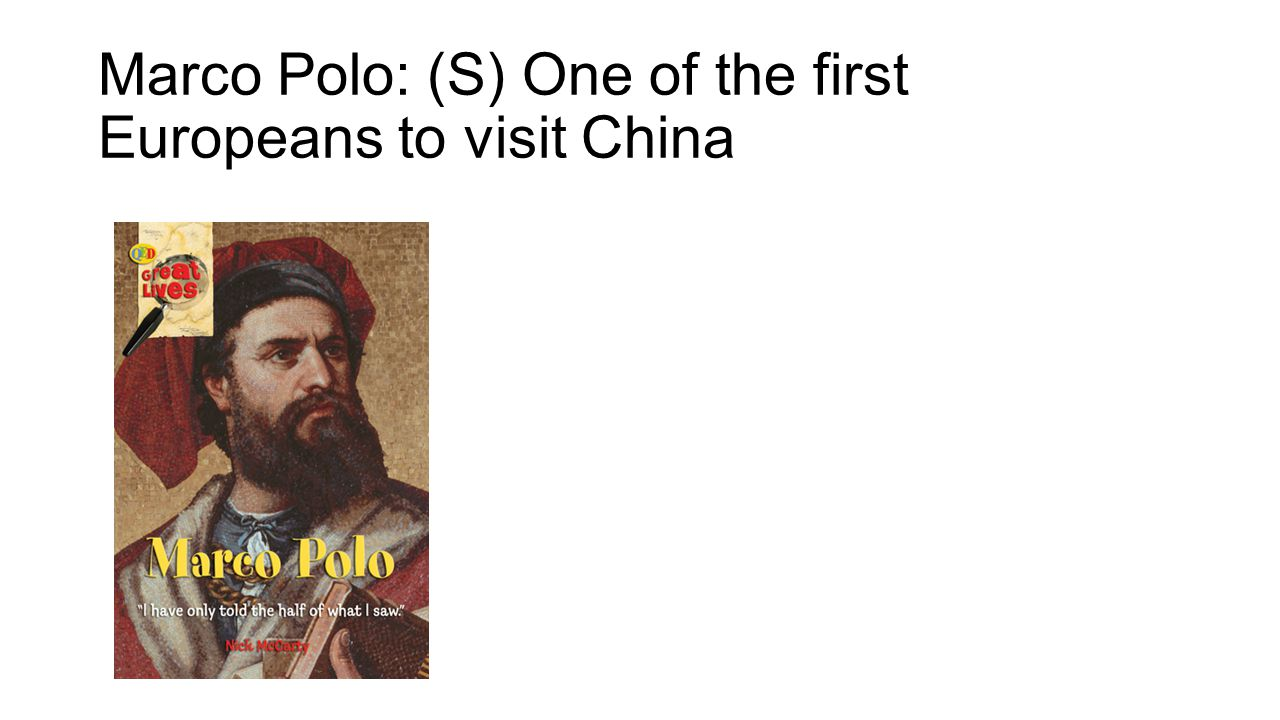 Marco Polo: (S) One of the first Europeans to visit China