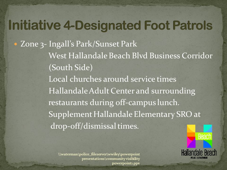 Zone 3- Ingall's Park/Sunset Park West Hallandale Beach Blvd Business Corridor (South Side) Local churches around service times Hallandale Adult Center and surrounding restaurants during off-campus lunch.
