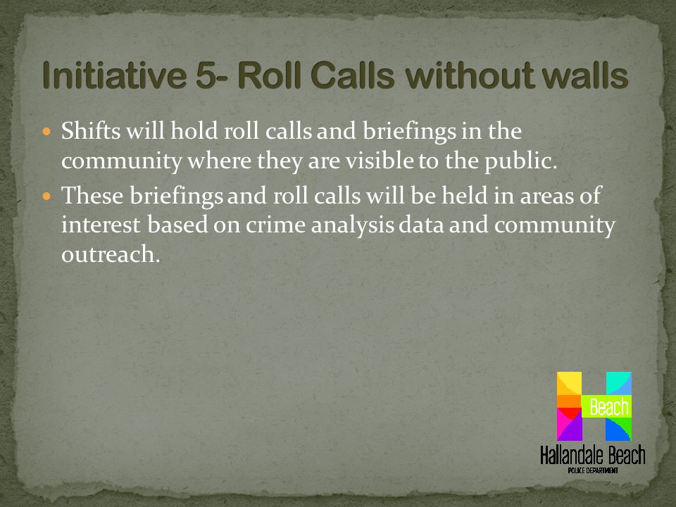 Shifts will hold roll calls and briefings in the community where they are visible to the public.