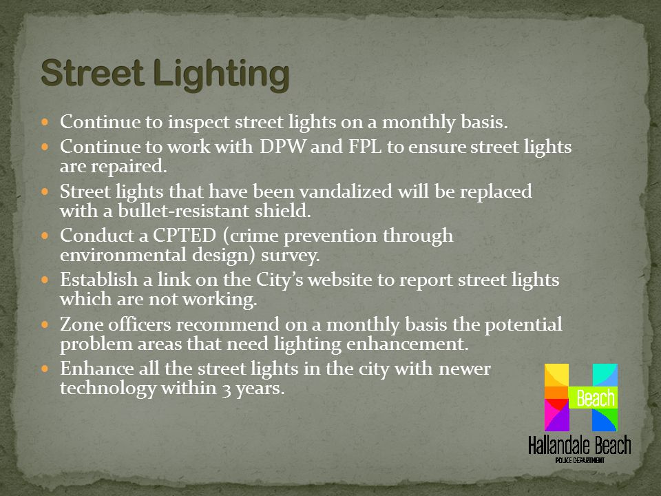 Continue to inspect street lights on a monthly basis.