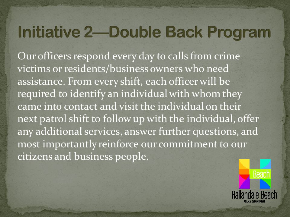 Our officers respond every day to calls from crime victims or residents/business owners who need assistance.