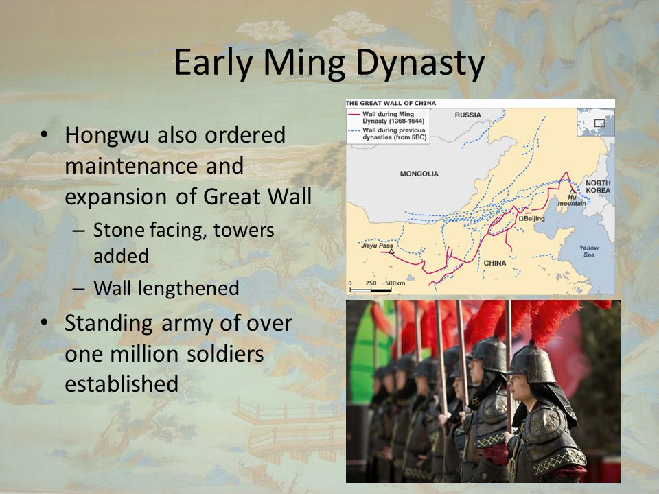 Early Ming Dynasty Hongwu also ordered maintenance and expansion of Great Wall – Stone facing, towers added – Wall lengthened Standing army of over one million soldiers established