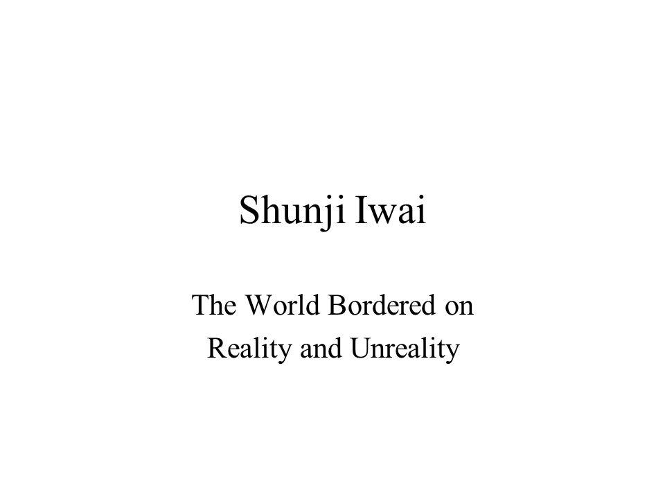 Shunji Iwai The World Bordered on Reality and Unreality