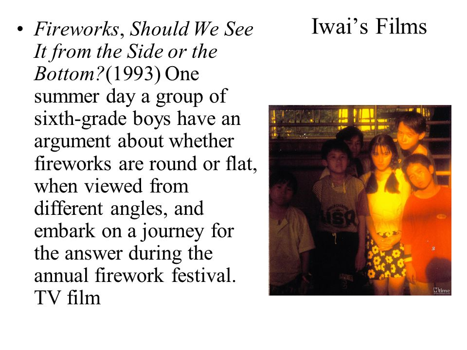 Iwai's Films She, however, had another important reason to come to Tokyo and attend an otherwise nondescript university.