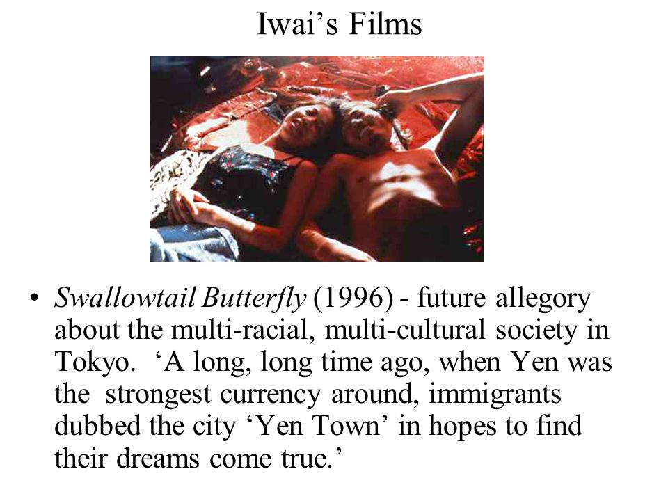 Iwai's Films Swallowtail Butterfly (1996) - future allegory about the multi-racial, multi-cultural society in Tokyo.