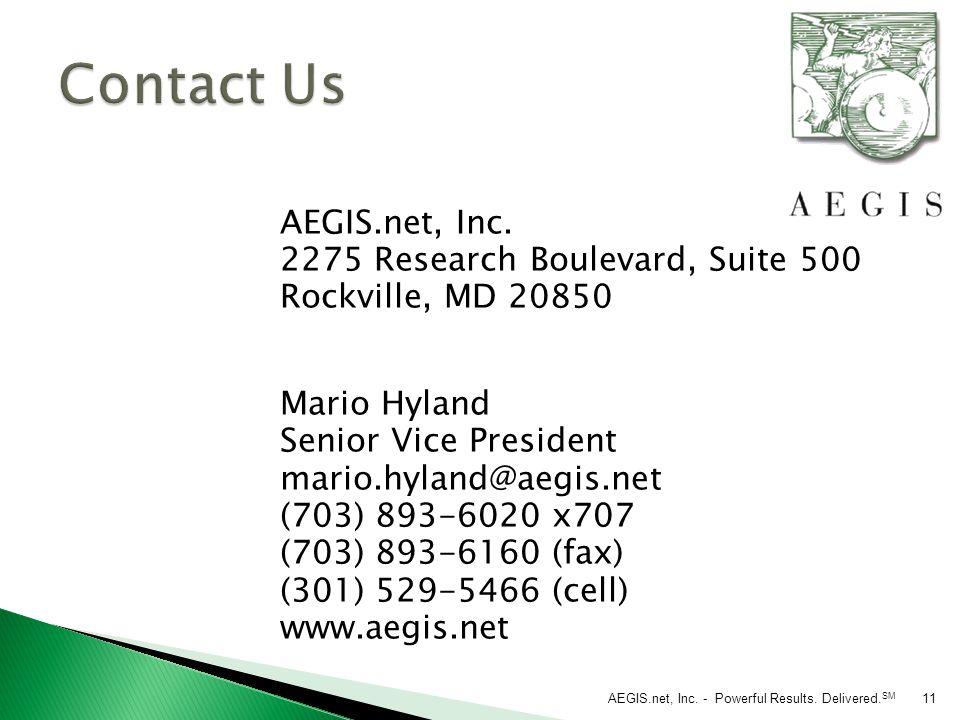AEGIS.net, Inc. 2275 Research Boulevard, Suite 500 Rockville, MD 20850 Mario Hyland Senior Vice President mario.hyland@aegis.net (703) 893-6020 x707 (