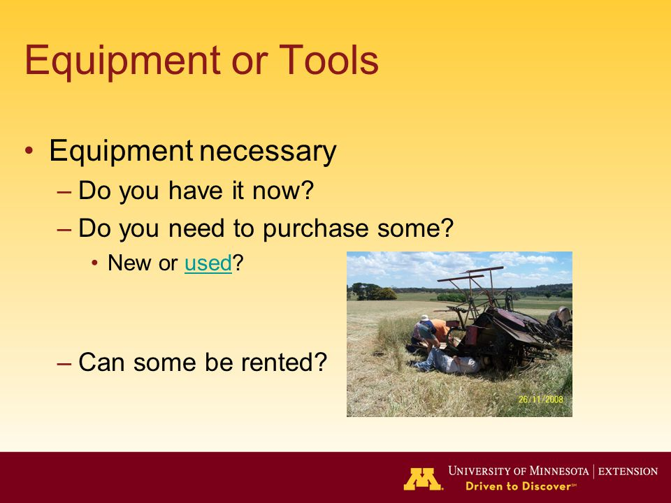 Equipment or Tools Equipment necessary –Do you have it now.