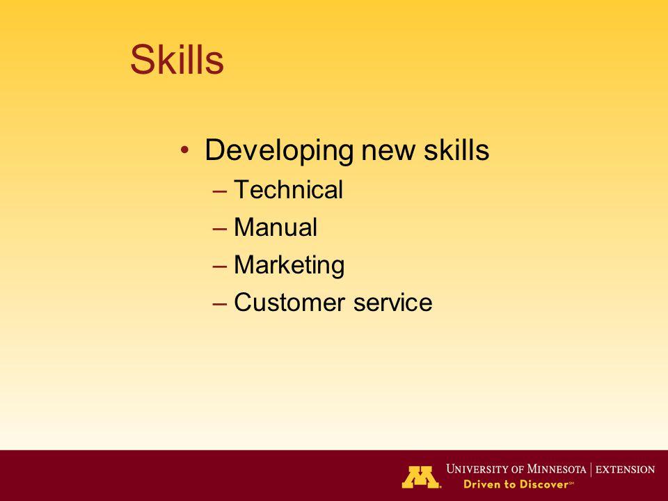 Skills Developing new skills –Technical –Manual –Marketing –Customer service
