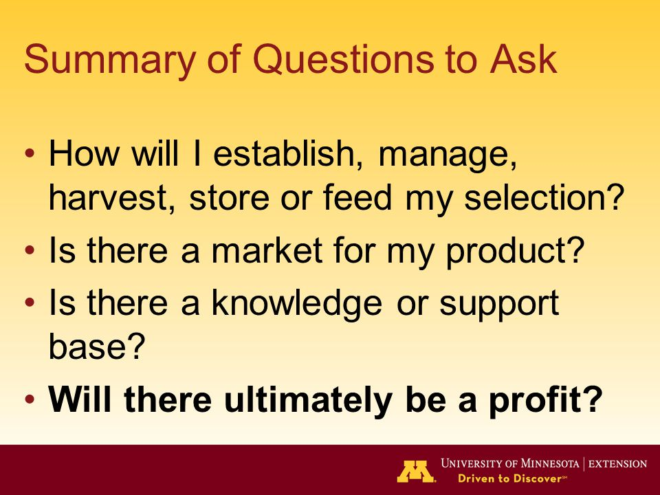 Summary of Questions to Ask How will I establish, manage, harvest, store or feed my selection.