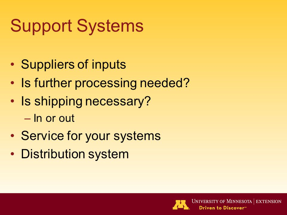 Support Systems Suppliers of inputs Is further processing needed.