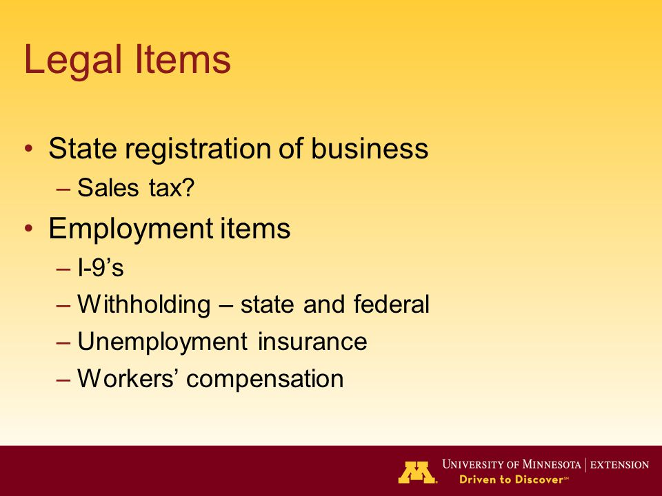 Legal Items State registration of business –Sales tax.