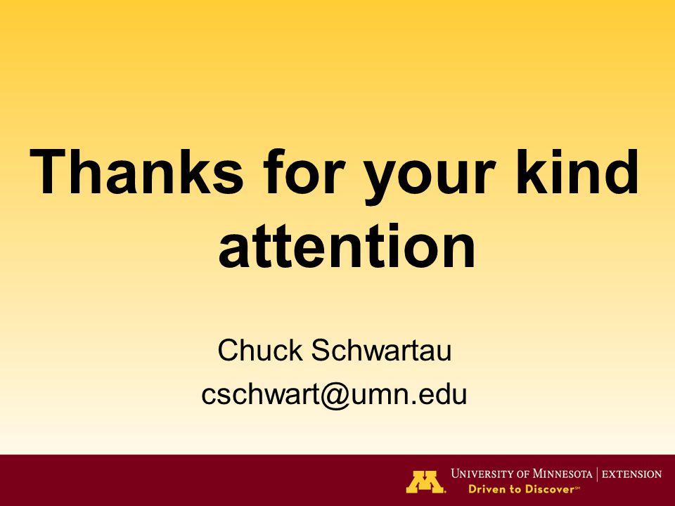 Thanks for your kind attention Chuck Schwartau cschwart@umn.edu
