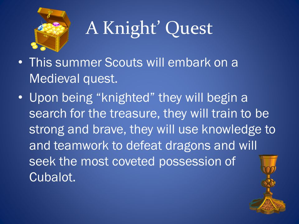 A Knight' Quest This summer Scouts will embark on a Medieval quest.