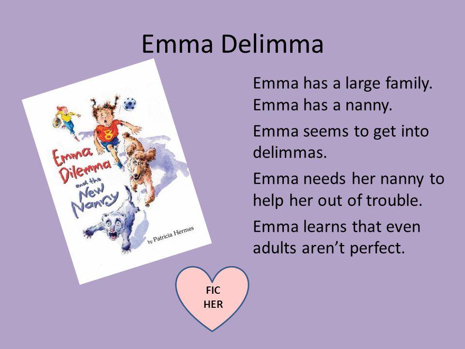 Emma Delimma Emma has a large family. Emma has a nanny.