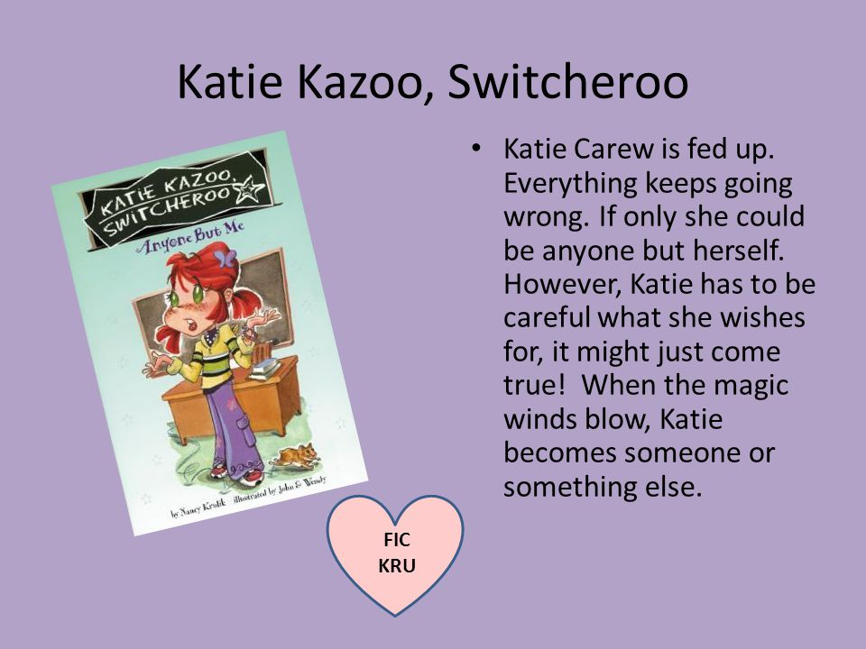 Katie Kazoo, Switcheroo Katie Carew is fed up. Everything keeps going wrong.