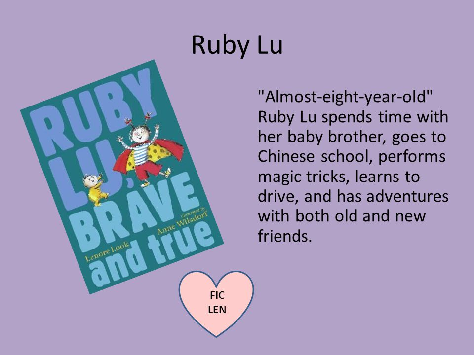 Ruby Lu Almost-eight-year-old Ruby Lu spends time with her baby brother, goes to Chinese school, performs magic tricks, learns to drive, and has adventures with both old and new friends.