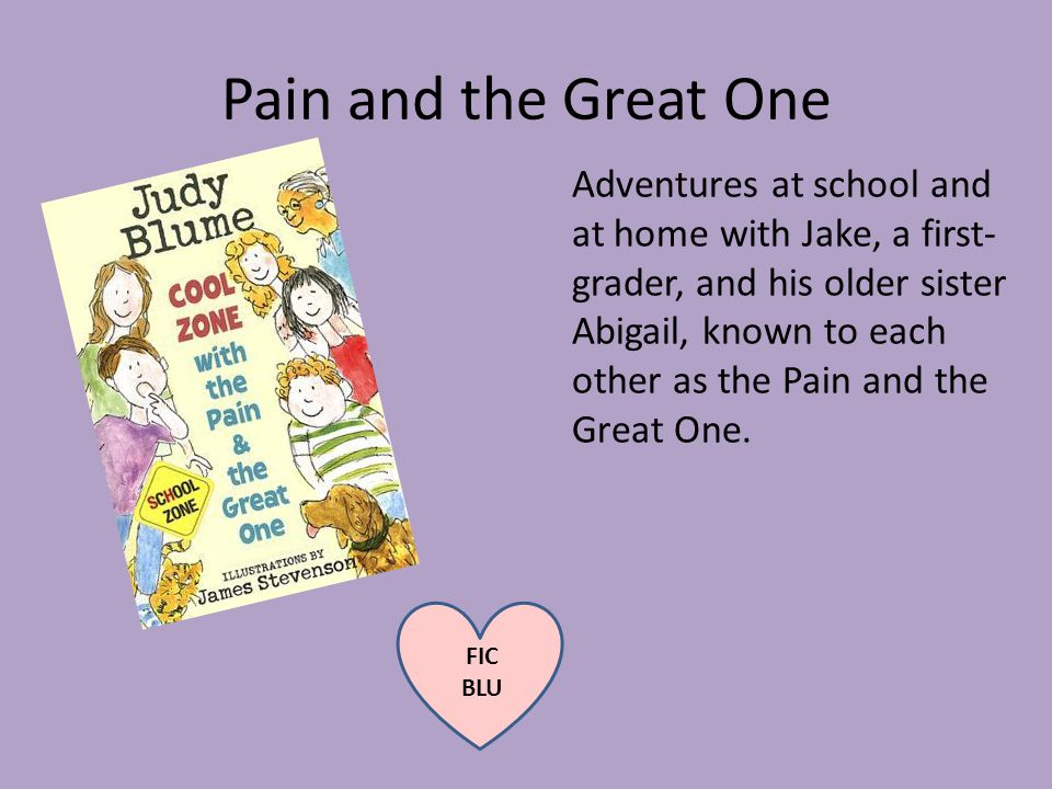Pain and the Great One Adventures at school and at home with Jake, a first- grader, and his older sister Abigail, known to each other as the Pain and the Great One.