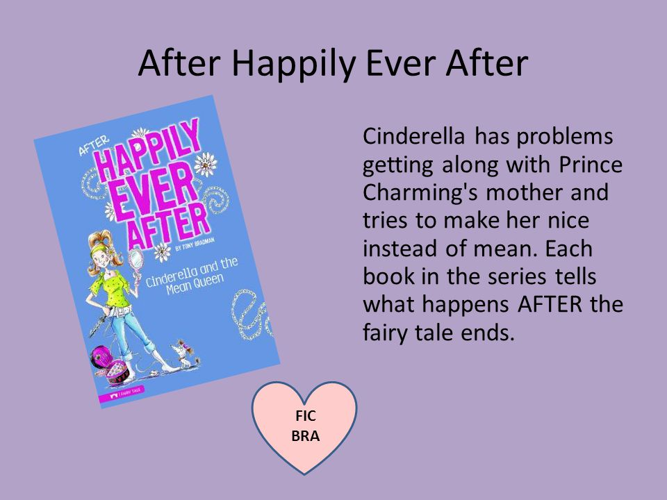 After Happily Ever After Cinderella has problems getting along with Prince Charming s mother and tries to make her nice instead of mean.