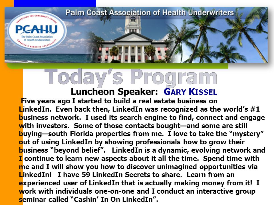 Luncheon Speaker: G ARY K ISSEL Five years ago I started to build a real estate business on LinkedIn.