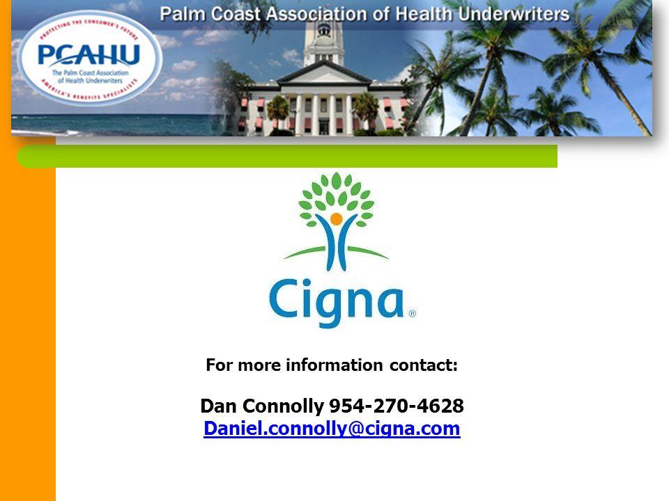 For more information contact: Dan Connolly 954-270-4628 Daniel.connolly@cigna.com
