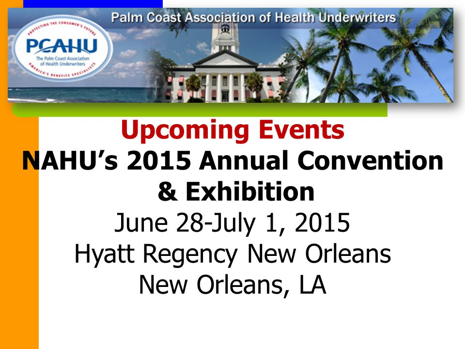 Upcoming Events NAHU's 2015 Annual Convention & Exhibition June 28-July 1, 2015 Hyatt Regency New Orleans New Orleans, LA